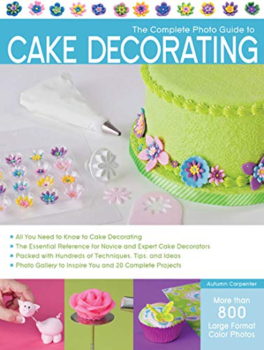 The Complete Photo Guide to Cake Decorating (Kindle Edition & Paperback) by Autumn Carpenter